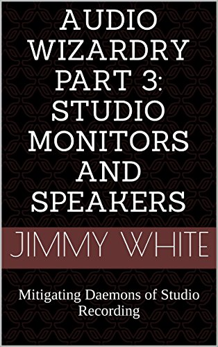 Studiomonitor Bestseller 2021: Audio Wizardry Part 3: Studio Monitors and Speakers: Mitigating Daemons of Studio Recording (English Edition)