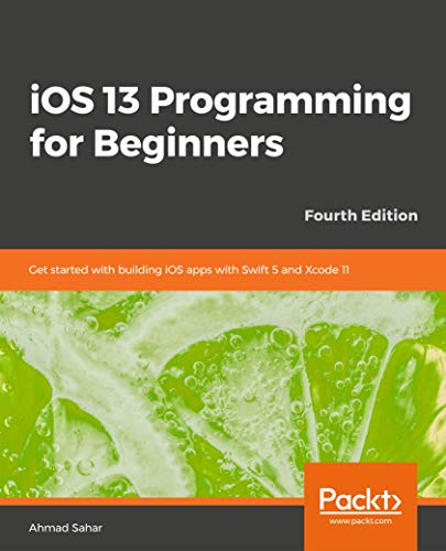 Swift Bestseller 2020: iOS 13 Programming for Beginners - Fourth Edition: Get started with building iOS apps with Swift 5 and Xcode 11