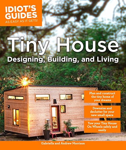 Tiny House Bestseller 2019: Tiny House Designing, Building, & Living (Idiot's Guides)