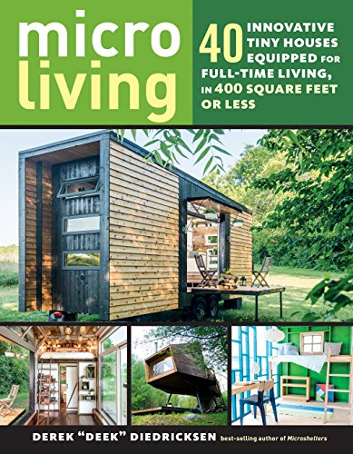 Tiny House Bestseller 2019: Micro Living: 40 Innovative Tiny Houses Equipped for Full-Time Living, in 400 Square Feet or Less