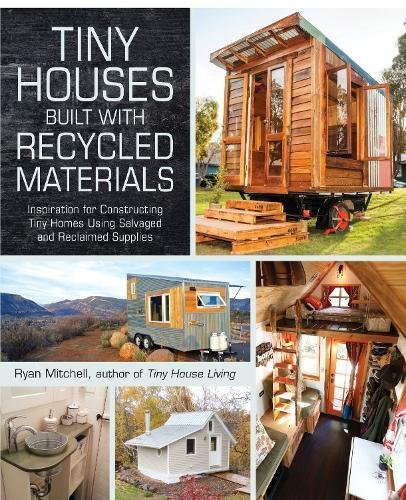 Tiny House Bestseller 2019: Tiny Houses Built with Recycled Materials: Inspiration for Constructing Tiny Homes Using Salvaged and Reclaimed Supplies